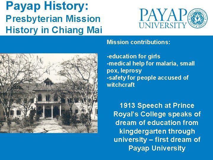 Payap History: Presbyterian Mission History in Chiang Mai Mission contributions: -education for girls -medical