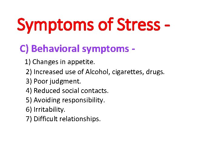 Symptoms of Stress C) Behavioral symptoms 1) Changes in appetite. 2) Increased use of
