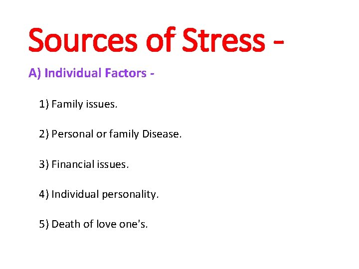 Sources of Stress A) Individual Factors 1) Family issues. 2) Personal or family Disease.