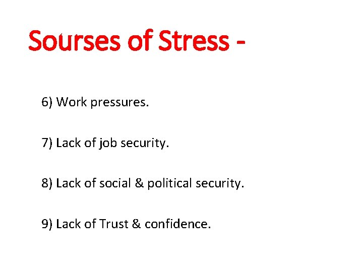 Sourses of Stress 6) Work pressures. 7) Lack of job security. 8) Lack of