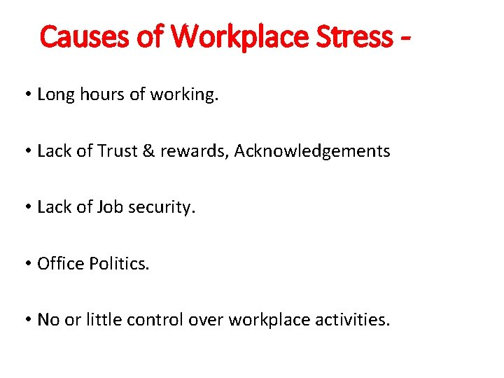Causes of Workplace Stress • Long hours of working. • Lack of Trust &