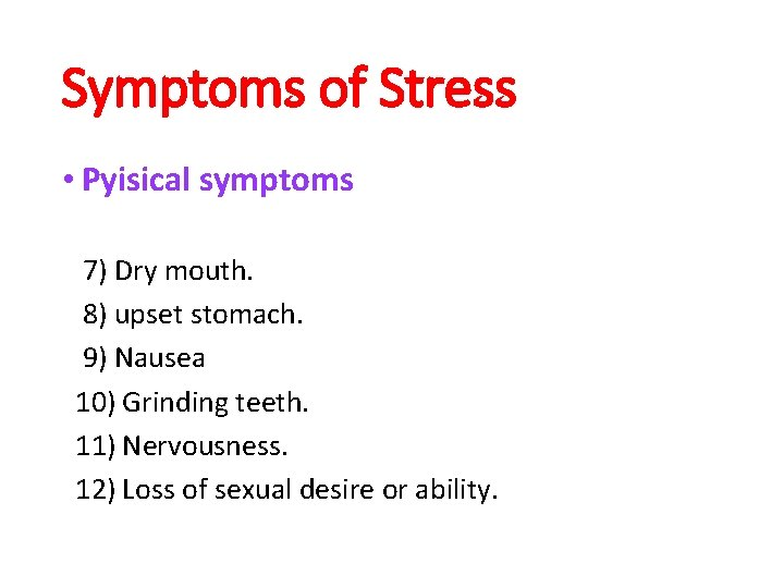 Symptoms of Stress • Pyisical symptoms 7) Dry mouth. 8) upset stomach. 9) Nausea