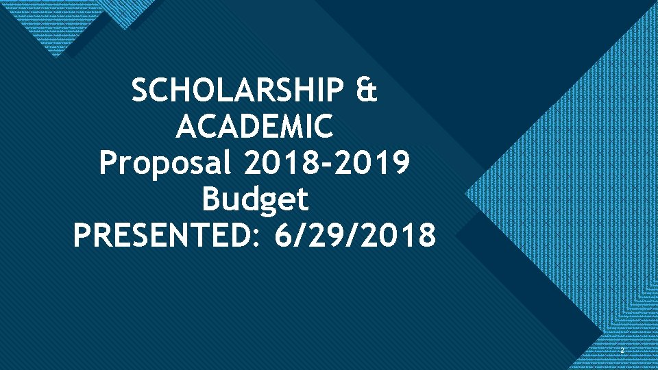 Click to edit Master title style SCHOLARSHIP & ACADEMIC Proposal 2018 -2019 Budget PRESENTED: