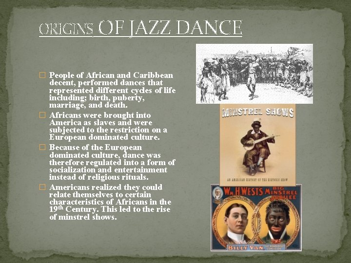 ORIGINS OF JAZZ DANCE � People of African and Caribbean decent, performed dances that