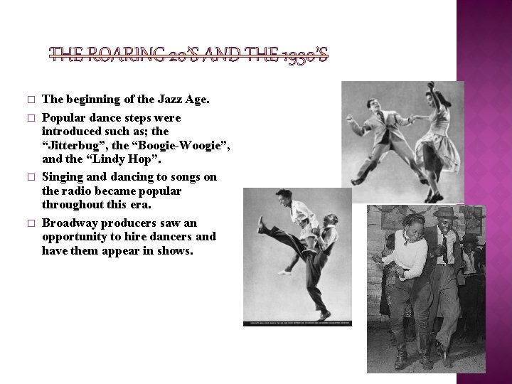 � � The beginning of the Jazz Age. Popular dance steps were introduced such