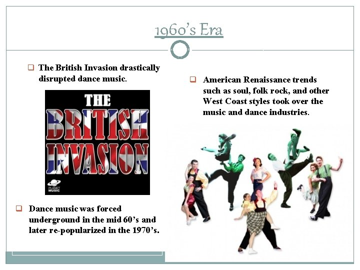 1960's Era q The British Invasion drastically disrupted dance music. q American Renaissance trends