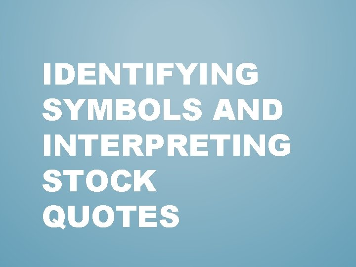 IDENTIFYING SYMBOLS AND INTERPRETING STOCK QUOTES
