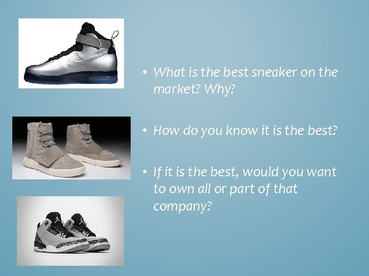• What is the best sneaker on the market? Why? • How do