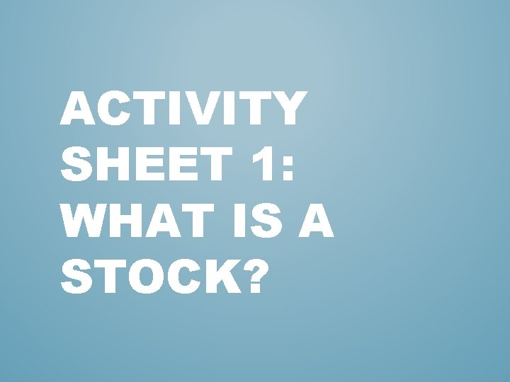 ACTIVITY SHEET 1: WHAT IS A STOCK?
