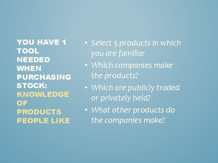 YOU HAVE 1 TOOL NEEDED WHEN PURCHASING STOCK: KNOWLEDGE OF PRODUCTS PEOPLE LIKE •