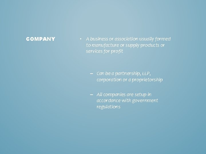 COMPANY • A business or association usually formed to manufacture or supply products or