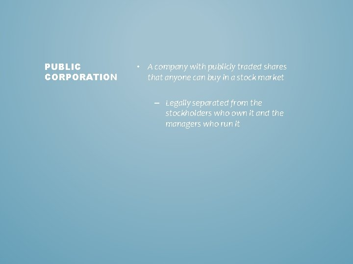PUBLIC CORPORATION • A company with publicly traded shares that anyone can buy in