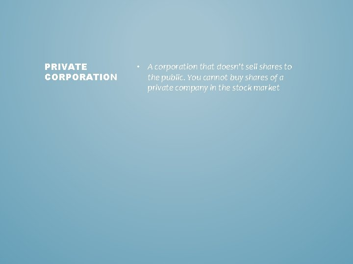 PRIVATE CORPORATION • A corporation that doesn't sell shares to the public. You cannot