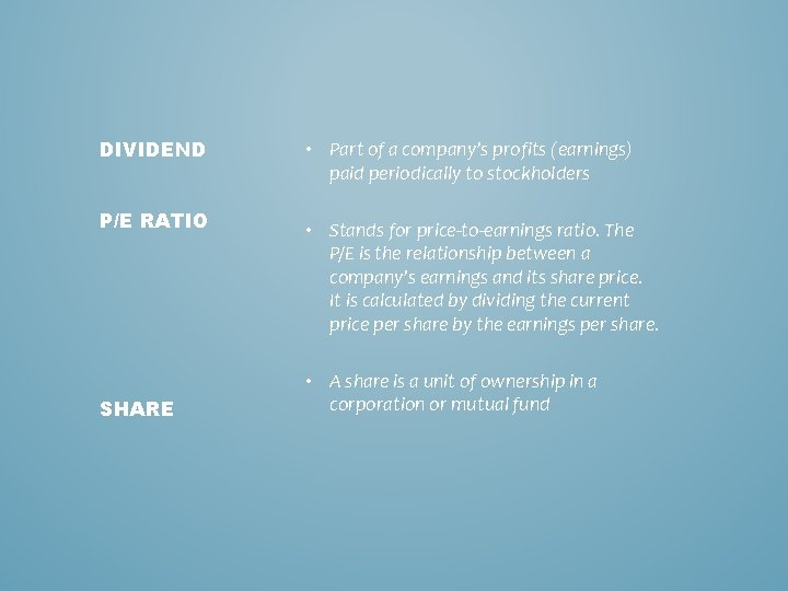 DIVIDEND P/E RATIO SHARE • Part of a company's profits (earnings) paid periodically to
