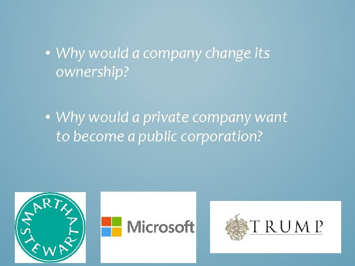 • Why would a company change its ownership? • Why would a private