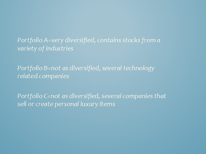 Portfolio A=very diversified, contains stocks from a variety of industries Portfolio B=not as diversified,