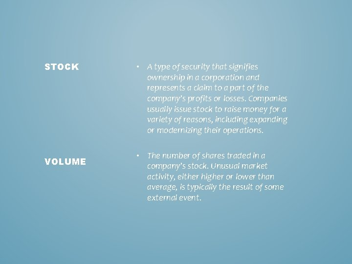 STOCK VOLUME • A type of security that signifies ownership in a corporation and