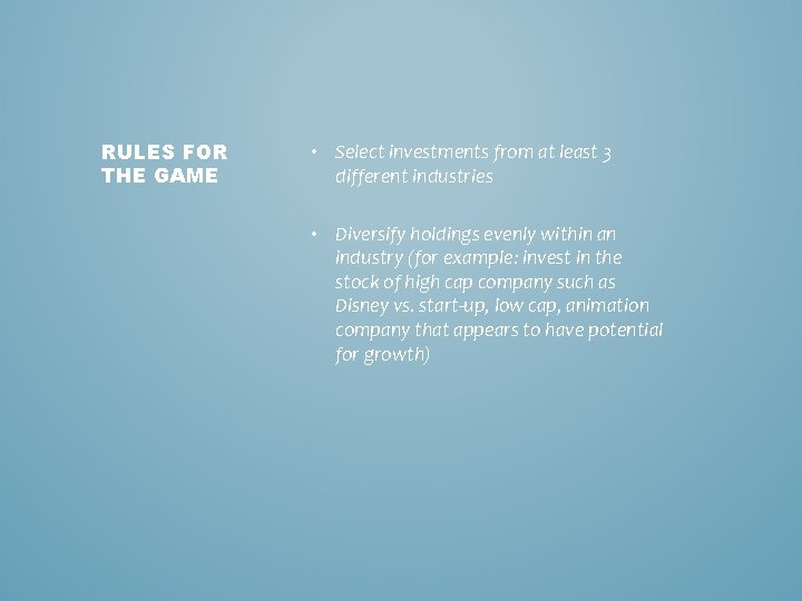 RULES FOR THE GAME • Select investments from at least 3 different industries •