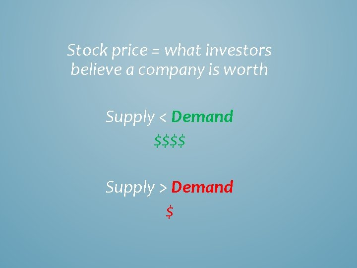 Stock price = what investors believe a company is worth Supply < Demand $$$$