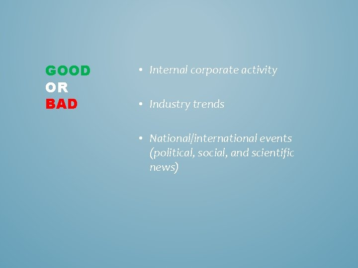 GOOD OR BAD • Internal corporate activity • Industry trends • National/international events (political,