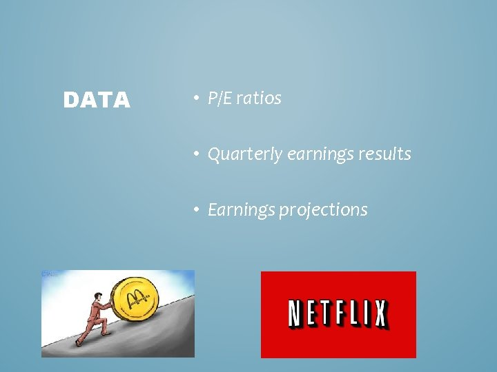 DATA • P/E ratios • Quarterly earnings results • Earnings projections