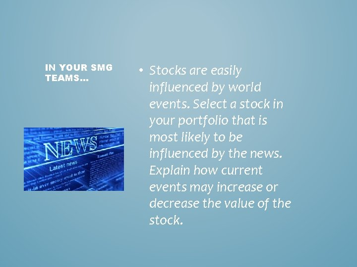 IN YOUR SMG TEAMS… • Stocks are easily influenced by world events. Select a