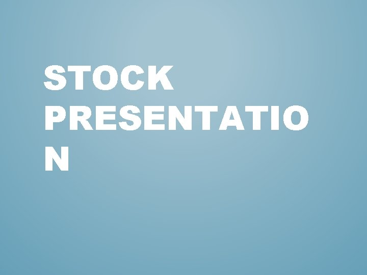 STOCK PRESENTATIO N
