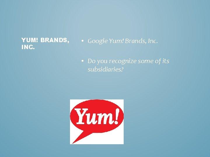 YUM! BRANDS, INC. • Google Yum! Brands, Inc. • Do you recognize some of