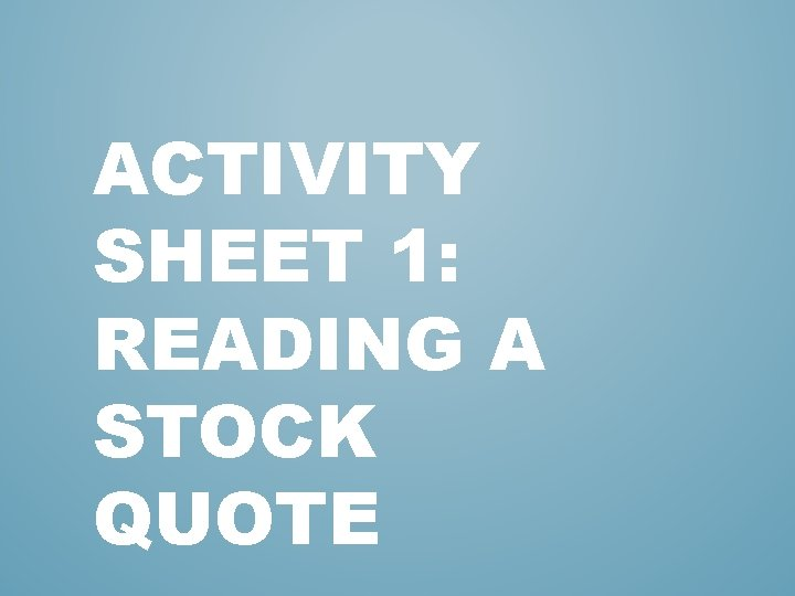 ACTIVITY SHEET 1: READING A STOCK QUOTE