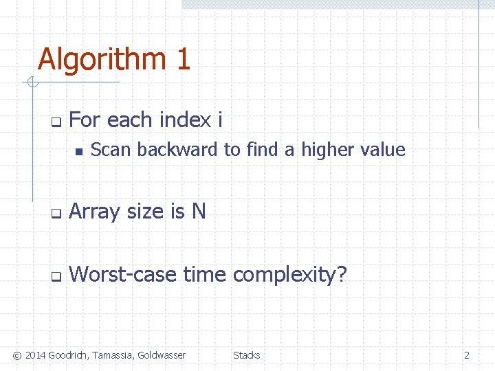 Algorithm 1 q For each index i n Scan backward to find a higher