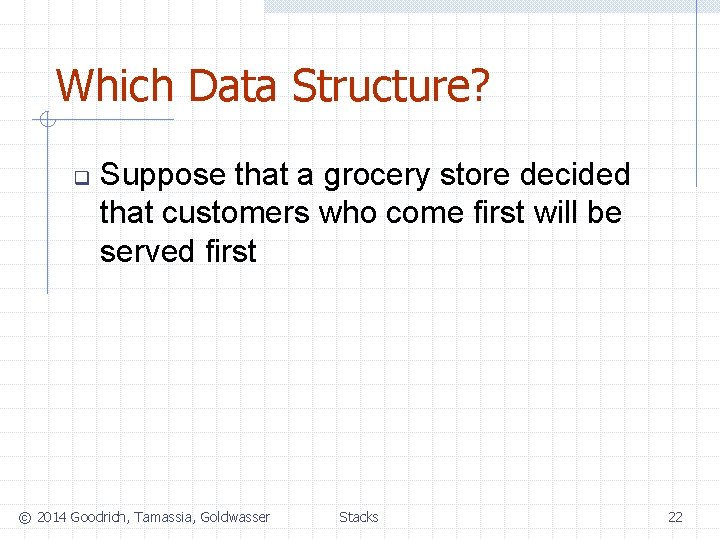 Which Data Structure? q Suppose that a grocery store decided that customers who come