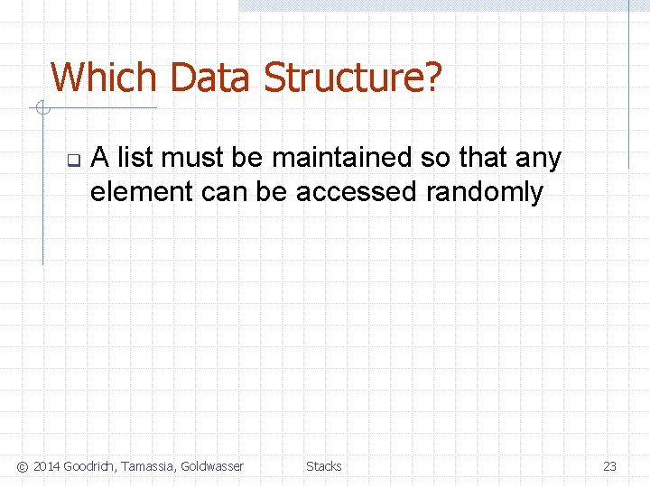Which Data Structure? q A list must be maintained so that any element can