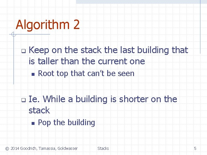 Algorithm 2 q Keep on the stack the last building that is taller than