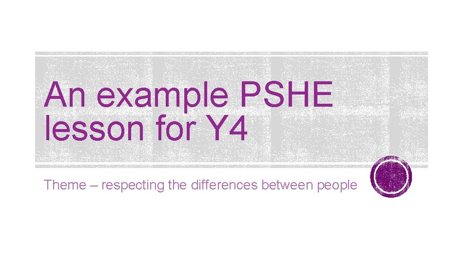 An example PSHE lesson for Y 4 Theme – respecting the differences between people