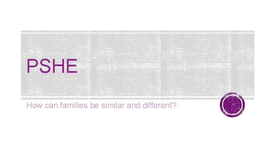 PSHE How can families be similar and different?