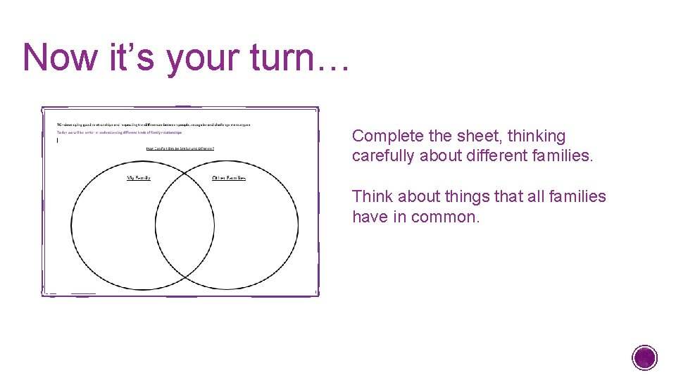 Now it's your turn… Complete the sheet, thinking carefully about different families. Think about