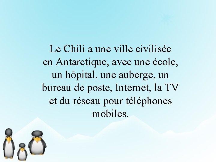 Le Chili a une ville civilisée en Antarctique, avec une école, un hôpital, une