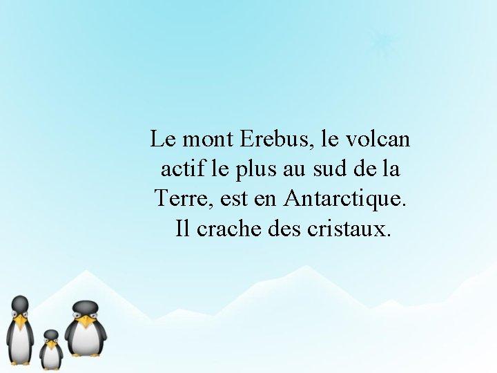 Le mont Erebus, le volcan actif le plus au sud de la Terre, est
