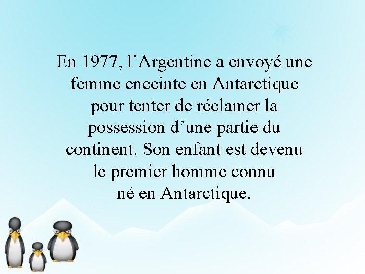 En 1977, l'Argentine a envoyé une femme enceinte en Antarctique pour tenter de réclamer