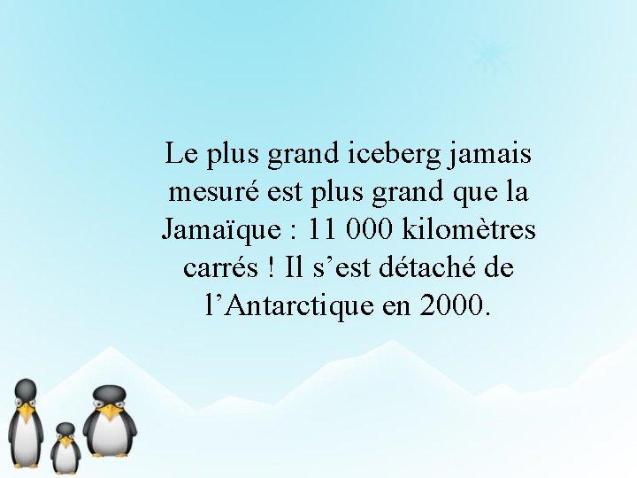 Le plus grand iceberg jamais mesuré est plus grand que la Jamaïque : 11