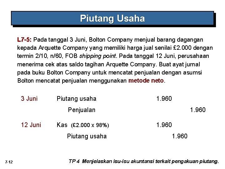 Piutang Usaha L 7 -5: Pada tanggal 3 Juni, Bolton Company menjual barang dagangan