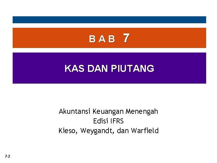 BAB 7 KAS DAN PIUTANG Akuntansi Keuangan Menengah Edisi IFRS Kieso, Weygandt, dan Warfield