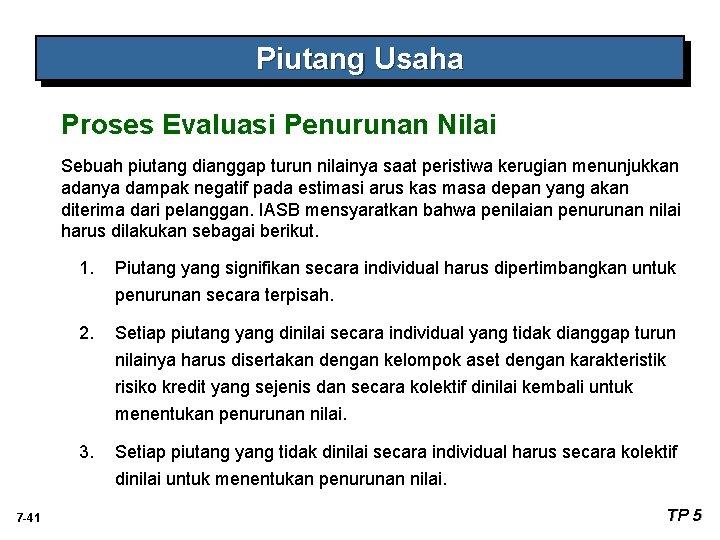 Piutang Usaha Proses Evaluasi Penurunan Nilai Sebuah piutang dianggap turun nilainya saat peristiwa kerugian