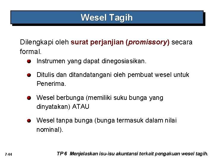 Wesel Tagih Dilengkapi oleh surat perjanjian (promissory) secara formal. Instrumen yang dapat dinegosiasikan. Ditulis