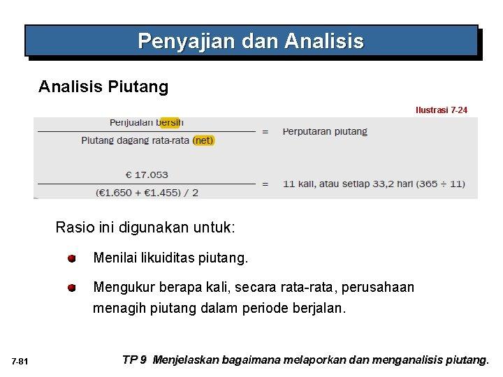 Penyajian dan Analisis Piutang Ilustrasi 7 -24 Rasio ini digunakan untuk: Menilai likuiditas piutang.