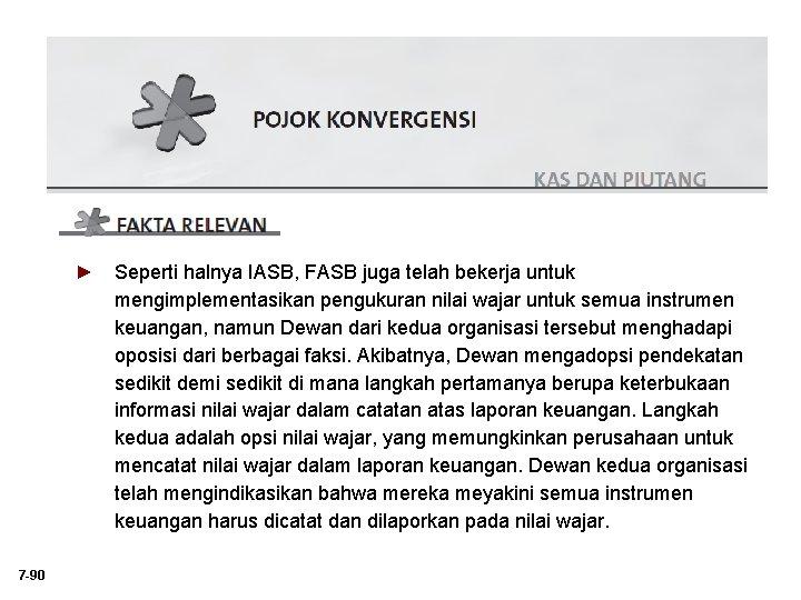 ► Seperti halnya IASB, FASB juga telah bekerja untuk mengimplementasikan pengukuran nilai wajar untuk