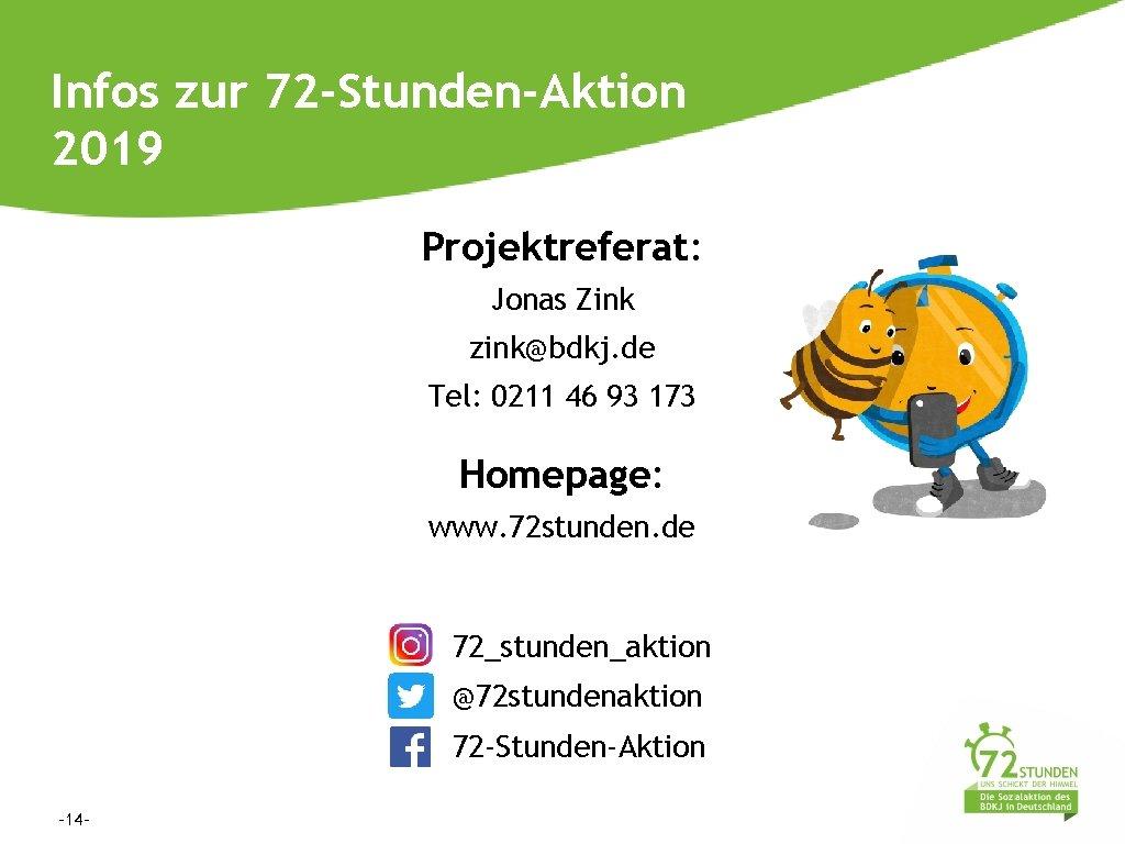 Infos zur 72 -Stunden-Aktion 2019 Projektreferat: Jonas Zink zink@bdkj. de Tel: 0211 46 93