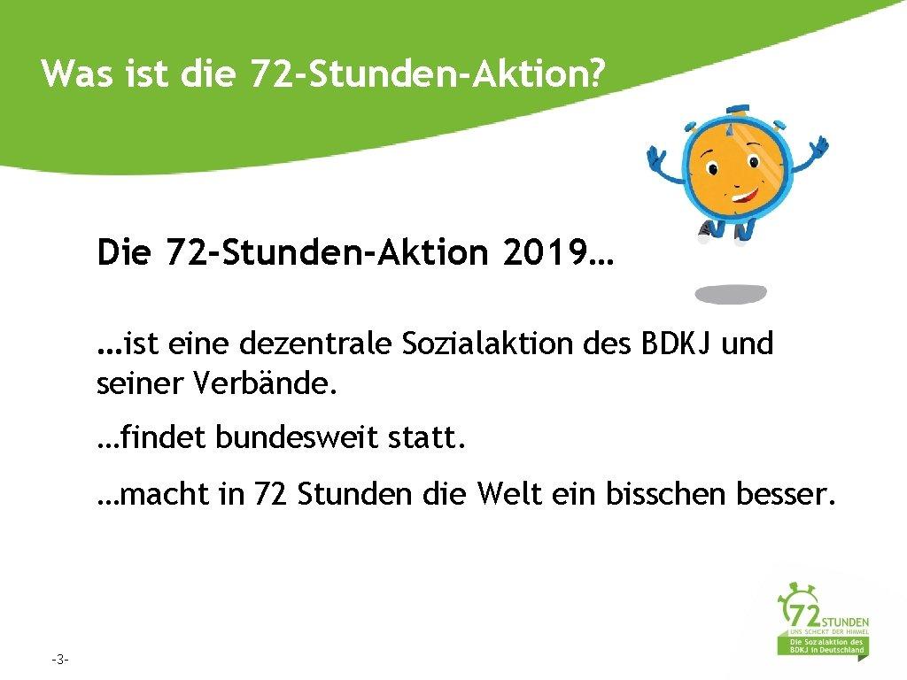 Was ist die 72 -Stunden-Aktion? Die 72 -Stunden-Aktion 2019… …ist eine dezentrale Sozialaktion des