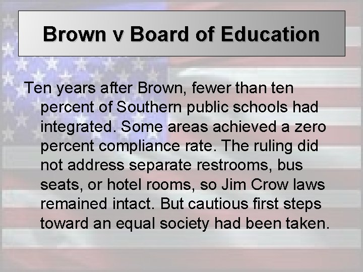 Brown v Board of Education Ten years after Brown, fewer than ten percent of