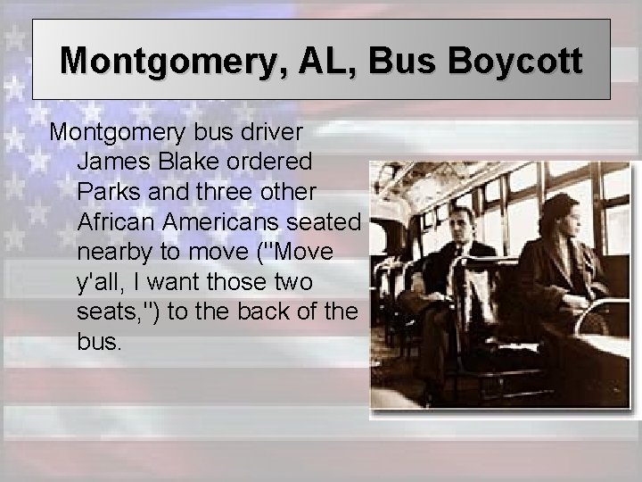 Montgomery, AL, Bus Boycott Montgomery bus driver James Blake ordered Parks and three other
